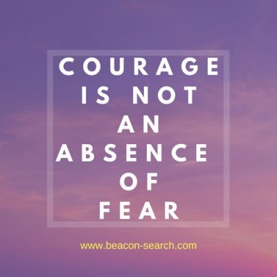 Courage is not an absence of fear